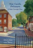 img - for NEW CASTLE, DELAWARE: A WALK THROUGH TIME. book / textbook / text book