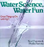 Water Science, Water Fun: Great Things to Do With H2O