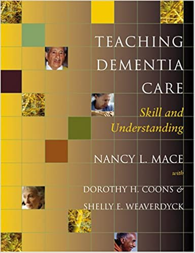 Nancy L. Mace - Teaching Dementia Care: Skill And Understanding