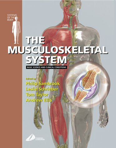 The Musculoskeletal System: Basic Science and Clinical Conditions: Systems of the Body Series
