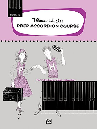 Palmer-Hughes Prep Accordion Course, Bk 4B: For Individual or Class Instruction (Palmer-Hughes Accordion Course) (Palmer Hughes Prep Accordion Course)