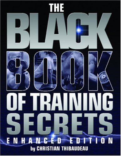 The Black Book of Training Secrets: Enhanced Edition Christian Thibaudeau