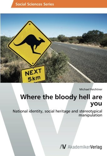 Where the bloody hell are you: National identity, social heritage and stereotypical manipulation PDF