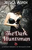 The Dark Huntsman: A fantasy romance of the Black Court (Tales of the Black Court) (Volume 1)