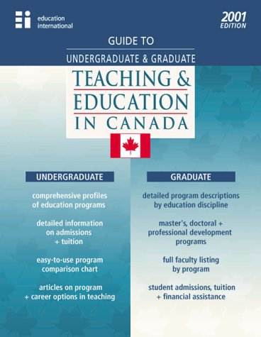 Guide to Undergraduate & Graduate Teaching and Education Programs in Canada - 2001 Edition