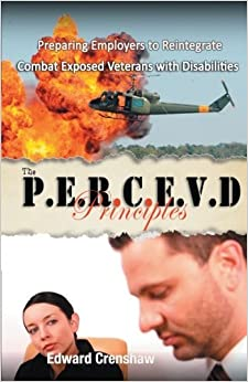 Book The PERCEVD Principles: Preparing Employers to Reintegrate Combat Exposed Veterans with Disabilities by Mr. Edward Crenshaw (2011-04-06)
