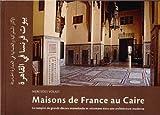 Maisons de France au Caire : Le remploi de grands décors mamelouks et ottomans dans une architecture moderne