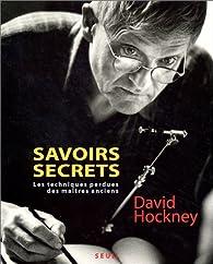 Savoirs secrets : Les techniques perdues des maîtres anciens par David Hockney