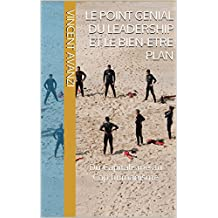 LE POINT GENIAL DU LEADERSHIP ET LE BIEN-ETRE PLAN: Du Capitalisme au Cap humanisme (French Edition)