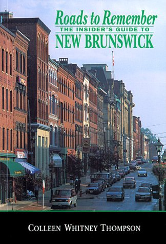 Roads to Remember: The Insider's Guide to New Brunswick