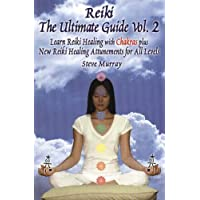 Reiki The Ultimate Guide Vol. 2 Learn Reiki Healing with Chakras Plus New Reiki Attunements for All Levels: Learn Reiki Healing with Chakras Plus New Reiki Attunements for All Levels v. 2