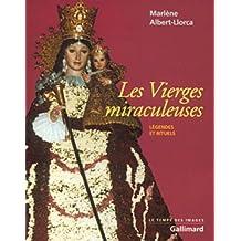 VIERGES MIRACULEUSES (LES) : LÉGENDES ET RITUELS