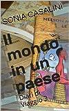 Il mondo in un paese (Diari di viaggio Vol. 3) (Italian Edition)