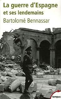 La guerre d'Espagne et ses lendemains par Bartolomé Bennassar