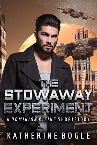 The Stowaway Experiment: A Dominion Rising Short Story by [Bogle, Katherine]