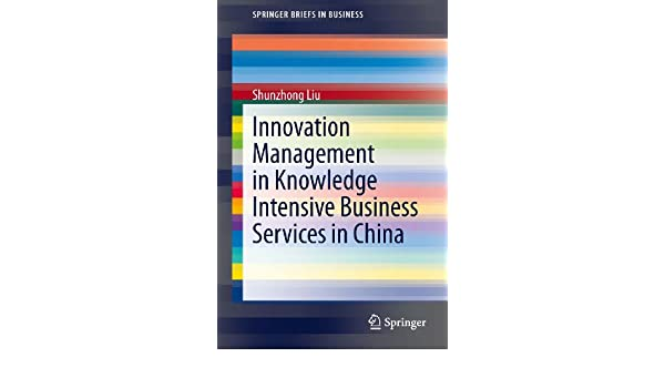 Innovation Management in Knowledge Intensive Business Services in China (SpringerBriefs in Business)