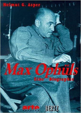 Max Ophüls: Eine Biographie mit zahlreichen Dokumenten, Texten und Bildern (Arte Edition) (German Edition)