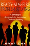 img - for Ready-Aim-Fire Problem Solving: A Strategic Approach to Decision Making book / textbook / text book