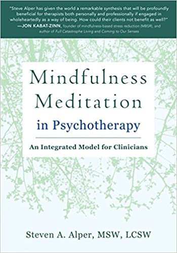 Mindfulness meditation in psychotherapy an integrated model for mindfulness meditation in psychotherapy an integrated model for clinicians steven a alper msw lcsw 9781626252752 amazon books fandeluxe Images