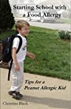 Starting School with a Food Allergy : Tips for a Peanut Allergic Kid, Black, Christina, 159872763X
