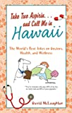 Take Two Aspirin. . .and Call Me in Hawaii: The World s Best Jokes on Doctors, Health, and Wellness