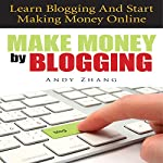 Make Money by Blogging: Learn Blogging and Start Making Money Online | Andy Zhang