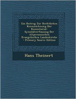 Beitrag Zur Rechtlichen Kennzeichnung Der Konsistorial-Synodalverfassung Der Altpreussischen Evangelischen Landeskirche