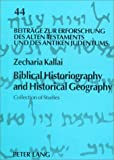 Biblical Historiography and Historical Geography : Collection of Studies, Kallai, Zecharia, 0820435368