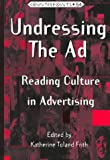Undressing the Ad : Reading Culture in Advertising, , 0820437557