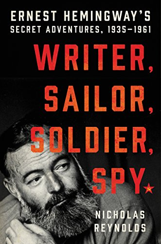 Writer, Sailor, Soldier, Spy: Ernest Hemingway's Secret Adventures, 1935-1961 by [Reynolds, Nicholas]