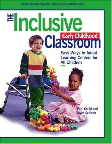 The Inclusive Early Childhood Classroom: Easy Ways to Adapt Learning Centers for All (Gryphon House) by Gould, Patti, Sullivan, Joyce, Gryphon House (August 16, 2004) Paperback