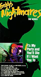 Freddy's Nightmares, It's My Party and You'll Die if I Want You To [VHS]