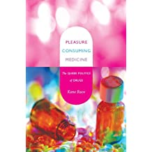 Pleasure Consuming Medicine: The Queer Politics of Drugs (e-Duke books scholarly collection.)