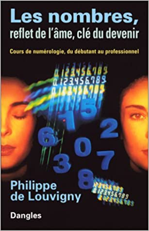 Amazon.fr - Les Nombres, reflets de l âme, clefs du devenir   Cours de  numérologie, du débutant au professionnel - Ph de Louvigny - Livres 415f4de5e65d