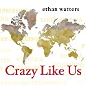 Crazy Like Us: The Globalization of the American Psyche Audiobook by Ethan Watters Narrated by Patrick Lawlor