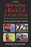 img - for How to Find a Black Cat in a Coal Cellar: The Truth About Sports Tipsters book / textbook / text book