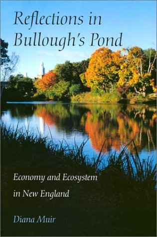 Reflections in Bullough's Pond: Economy and Ecosystem in New England (Revisiting New England)