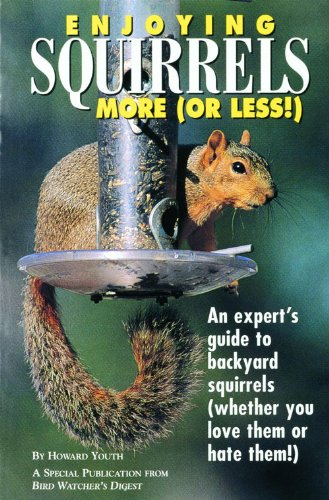 Enjoying Squirrels More (Or Less) - A Special Publication from Bird Watcher's - Squirrels Enjoying