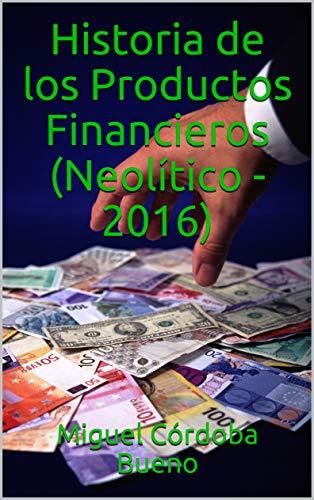 Amazon.com: Historia de los Productos Financieros (Neolítico ...