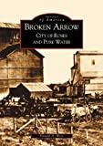 Broken Arrow City of Roses and Pure Water (OK) (Images of America)