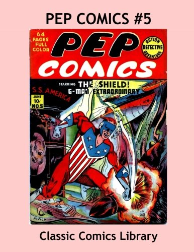 Read Online Pep Comics Single Issue #5: Highest Quality Comic Reprint Available!: Exciting Golden Age Hero Action --- All Stories --- No Ads pdf