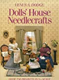 Dolls' House Needlecrafts: Over 250 Projects in 1/12 Scale