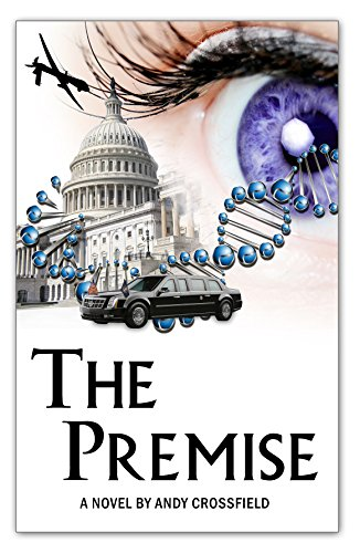 The Premise: A Novel To Save The World by [Crossfield, Andy]