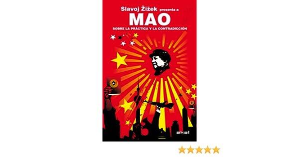 Mao. Sobre la práctica y la contradicción. Slavoj Zizek presenta a Mao (Revoluciones) eBook: Slavoj Zizek, Alfredo Brotons Muñoz: Amazon.es: Tienda Kindle