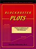 Blockbuster Plots; Plot Workshop for Writers of Children's and Young Adult Fiction