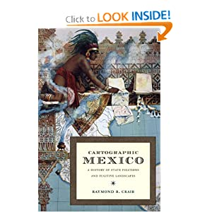 Cartographic Mexico: A History of State Fixations and Fugitive Landscapes (Latin America Otherwise) Raymond B. Craib