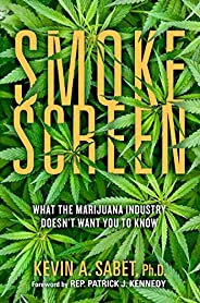 Smokescreen: What the Marijuana Industry Doesn't Want You to