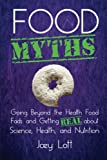 img - for Food Myths: Going Beyond the Health Food Fads and Getting Real about Science, Health, and Nutrition book / textbook / text book