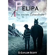 Pélipa: Une rencontre extraordinaire (French Edition)