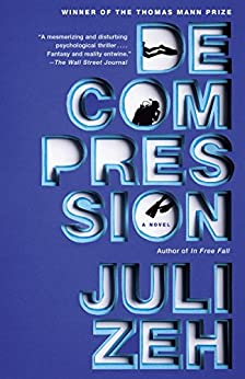 Decompression: A Novel by [Zeh, Juli]
